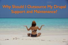 Why Should I Outsource My Drupal Support and Maintenance