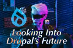 Looking Into Drupal's Future