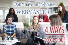 Don't have an in-house webmaster? 4 ways to get by!
